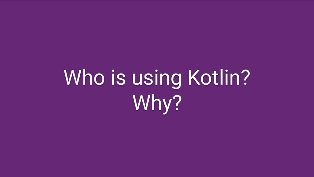Who is using Kotlin? Why?