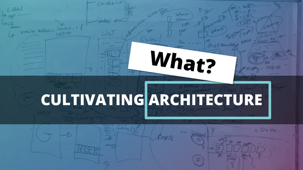 CULTIVATING ARCHITECTURE What?