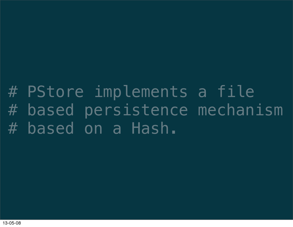 # PStore implements a file # based persistence ...