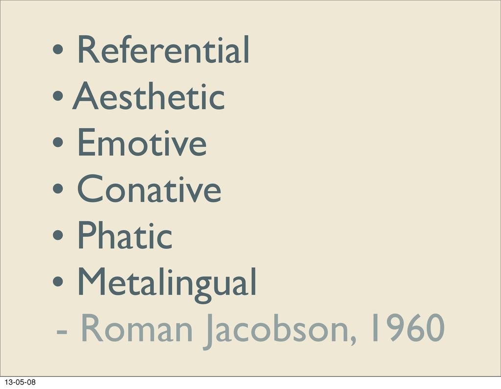 • Referential • Aesthetic • Emotive • Conative ...