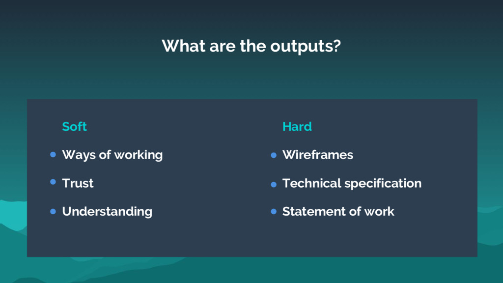 What are the outputs? Soft Ways of working Trus...