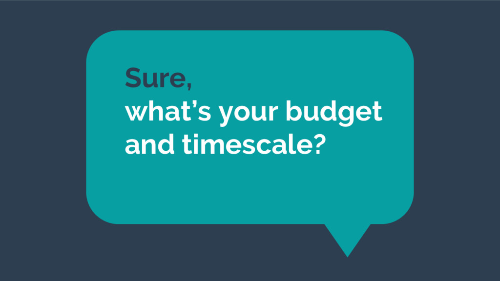 Sure, what's your budget and timescale?