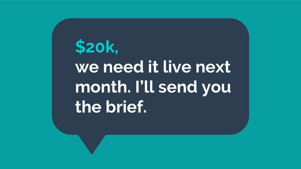 $20k, we need it live next month. I'll send you...