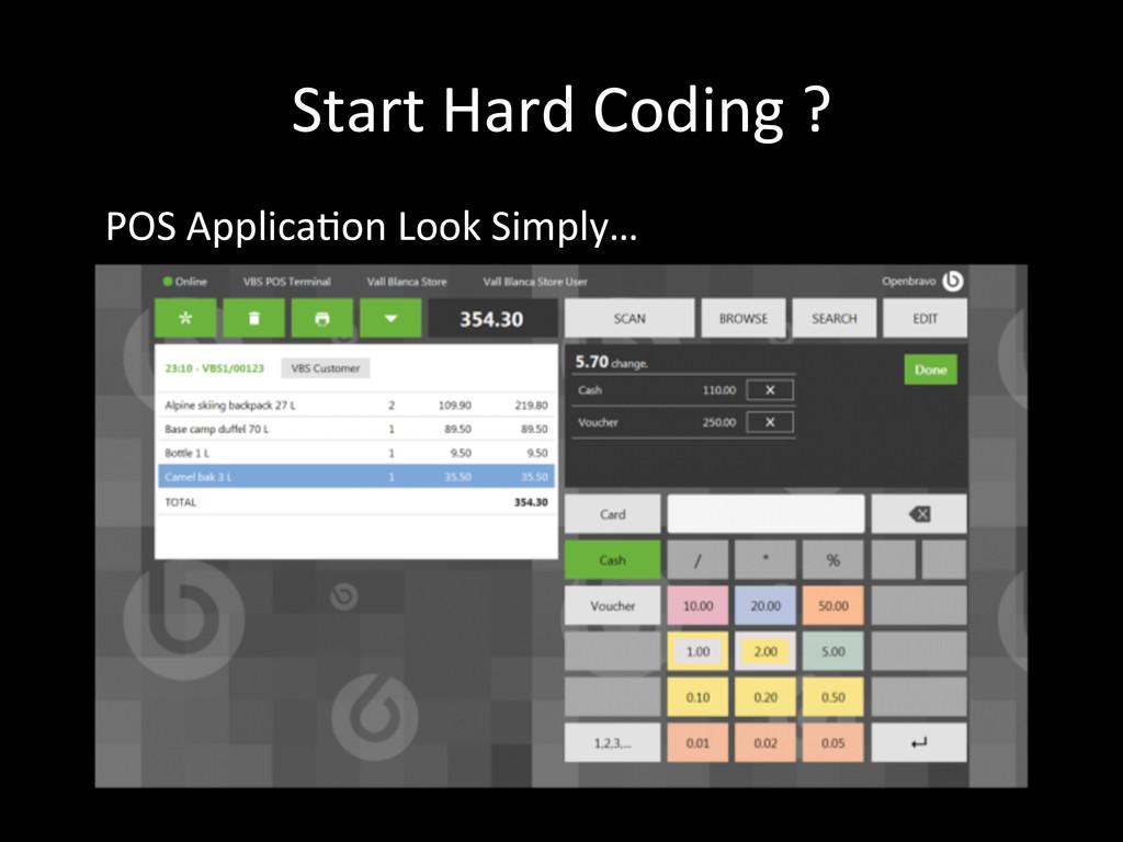 Start Hard Coding ? POS Applica\on...