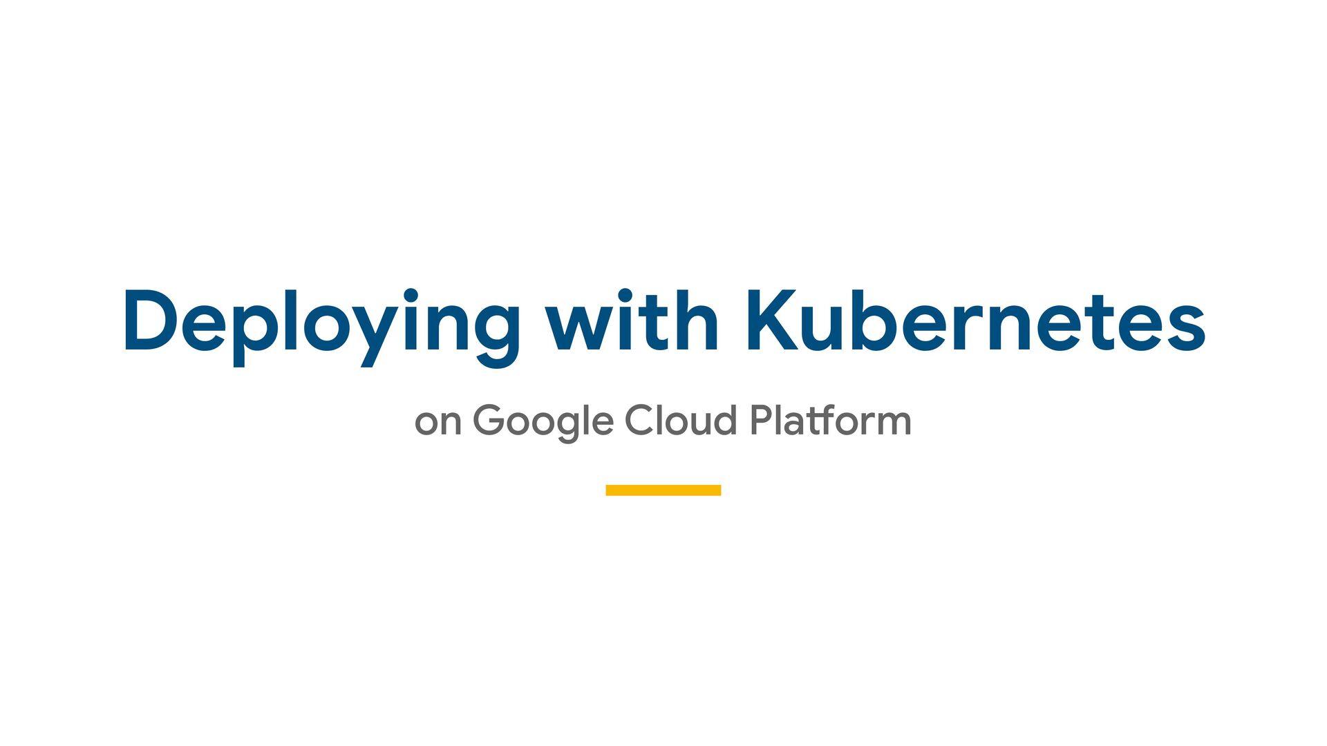 Deploying with Kubernetes on Google Cloud Pla-o...