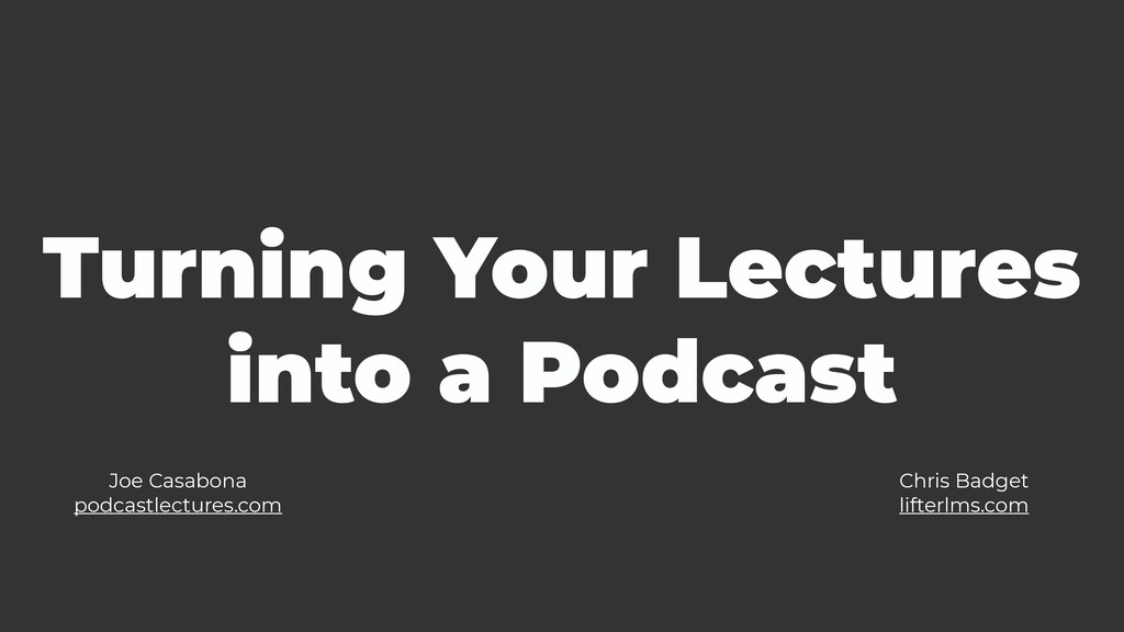 Turning Your Lectures into a Podcast Joe Casabo...