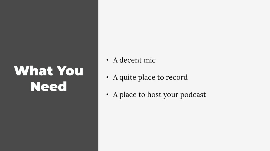 What You Need • A decent mic • A quite place to...