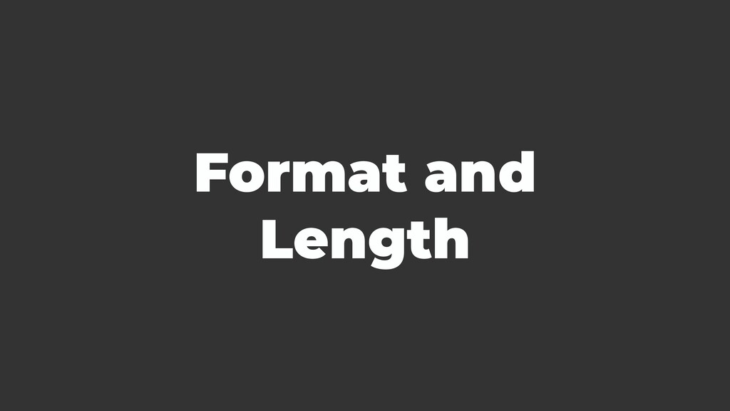 Format and Length