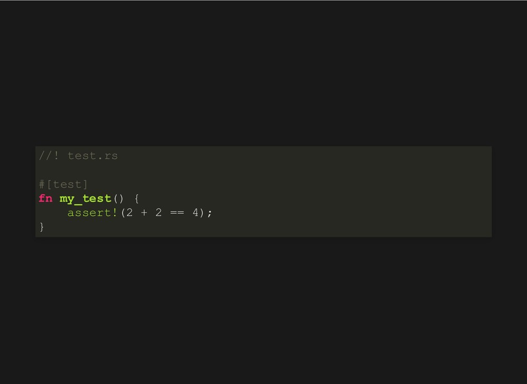 //! test.rs #[test] fn my_test() { assert!(2 + ...