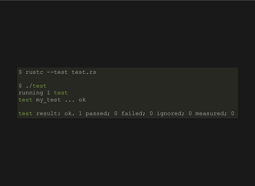 $ rustc --test test.rs $ ./test running 1 test ...