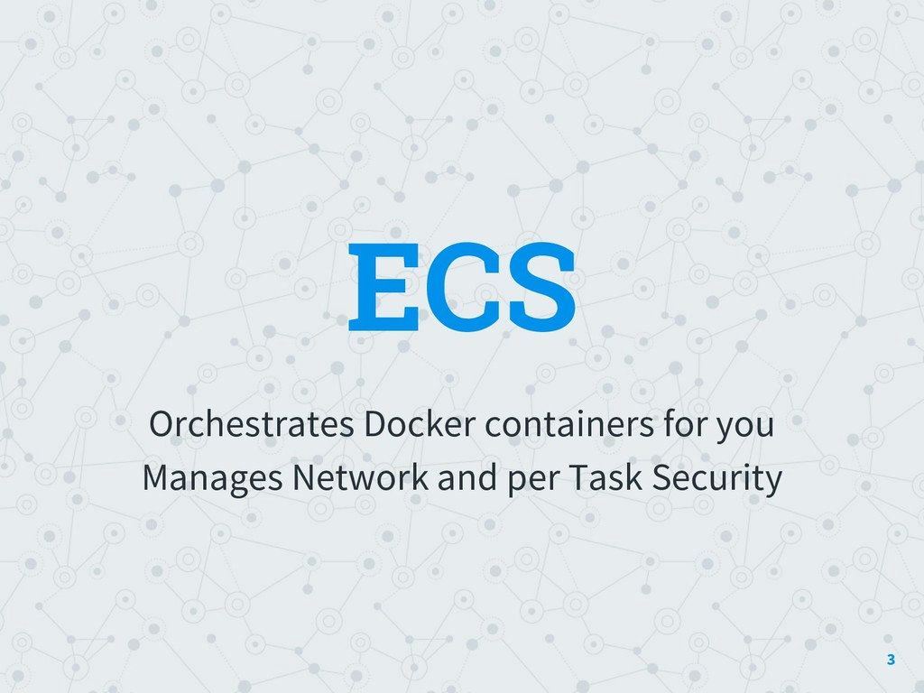 ECS Orchestrates Docker containers for you Mana...