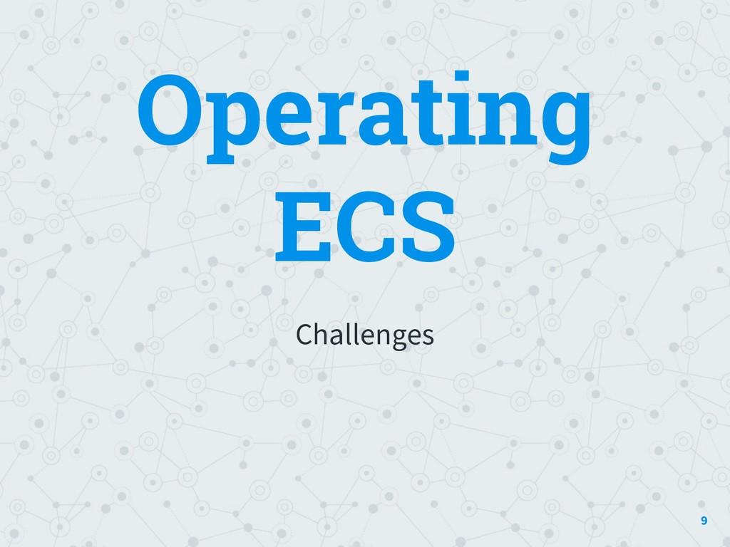 Operating ECS Challenges 9