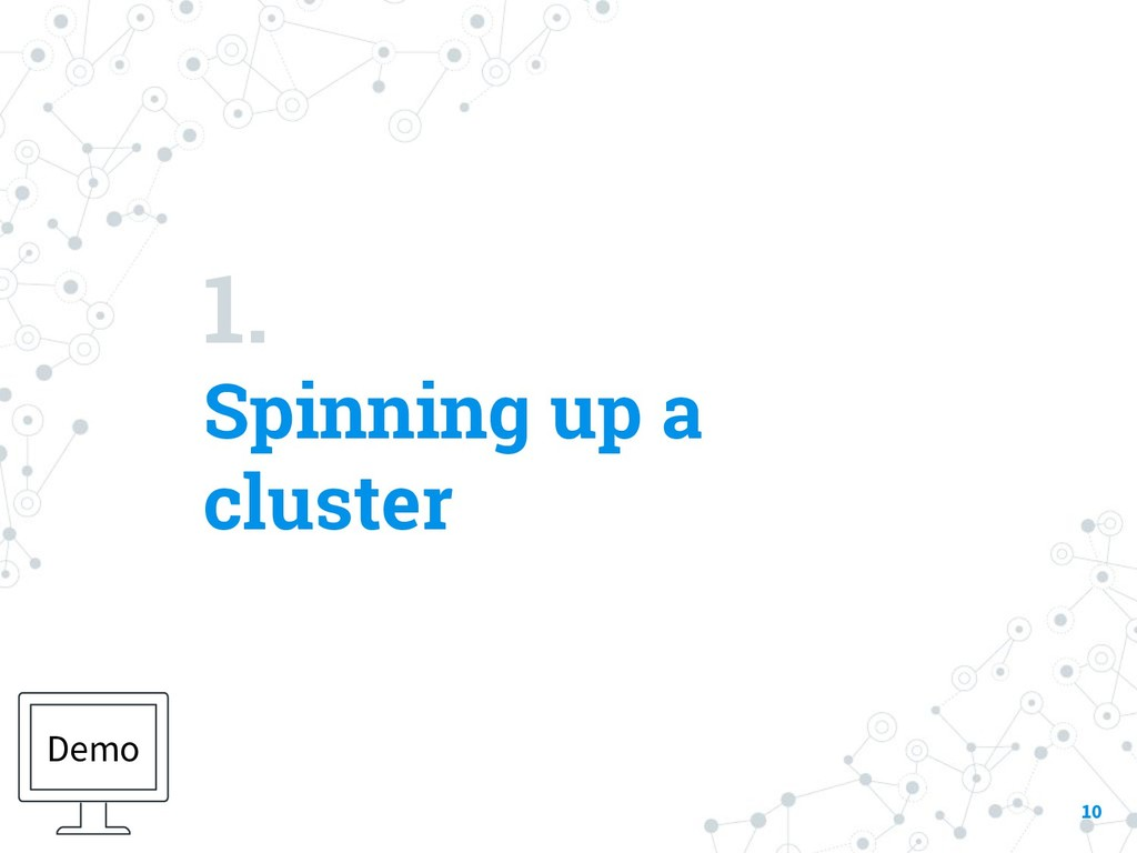 1. Spinning up a cluster 10 Demo