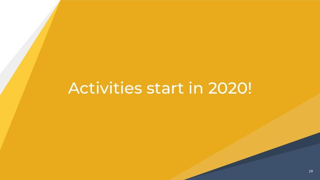 29 Activities start in 2020!