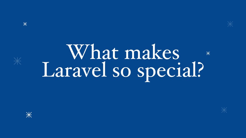 What makes Laravel so special?