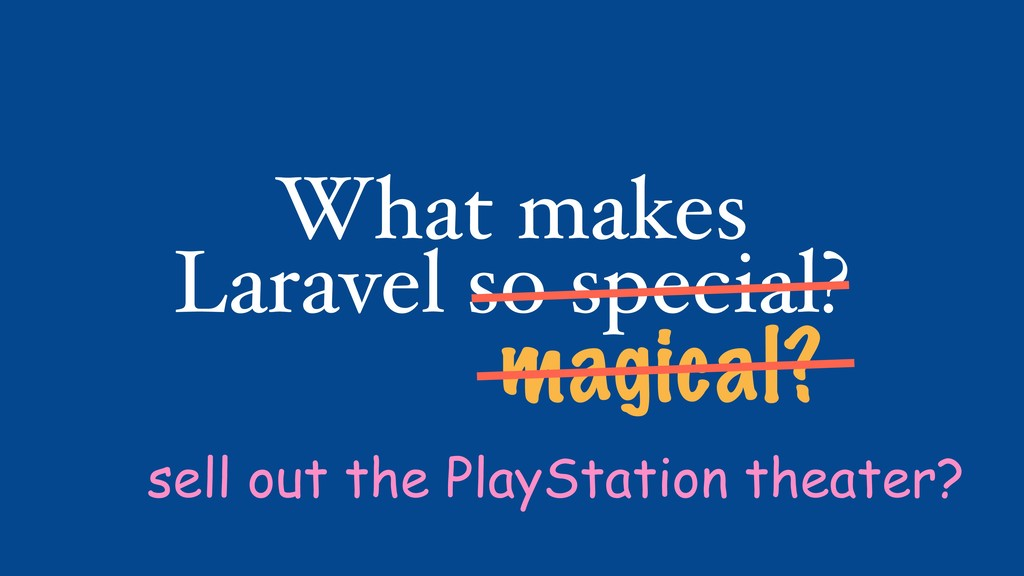 What makes Laravel so special? magical? sell ou...
