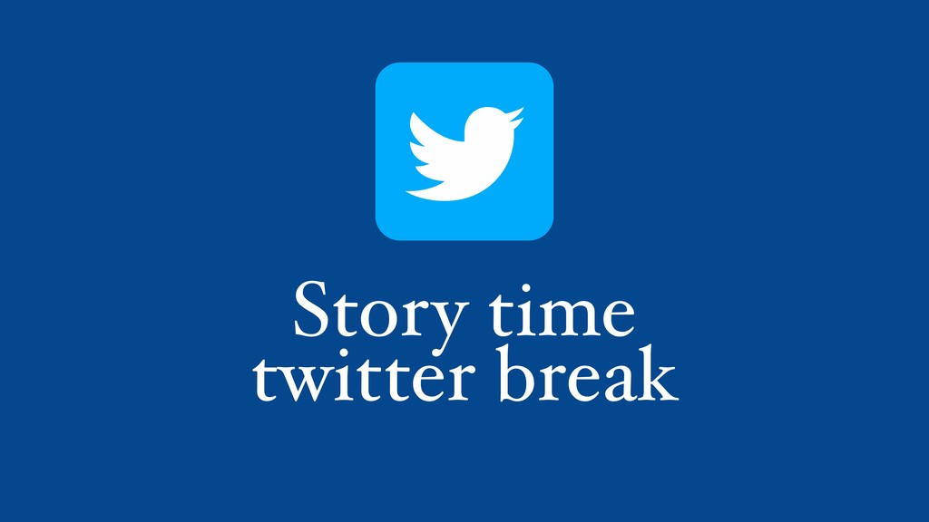 Story time twitter break