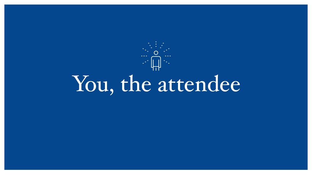 You, the attendee