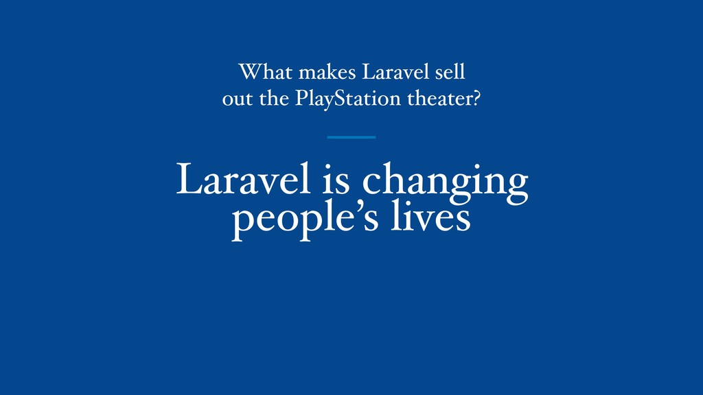 Laravel is changing people's lives What makes L...