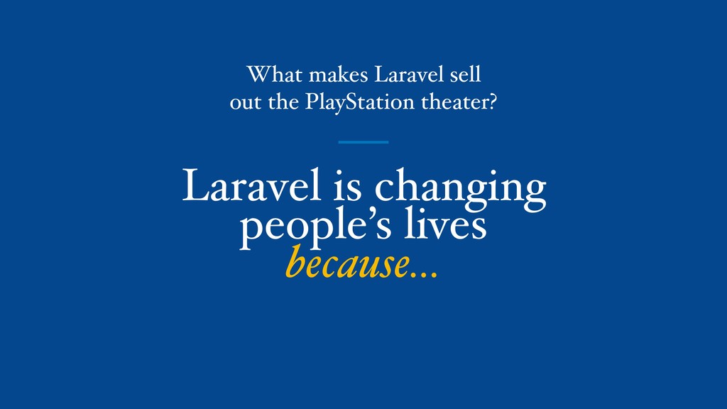 Laravel is changing people's lives because… Wha...