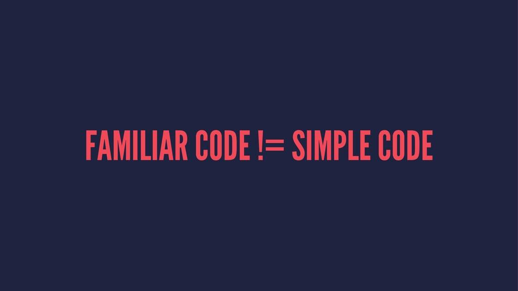 FAMILIAR CODE != SIMPLE CODE