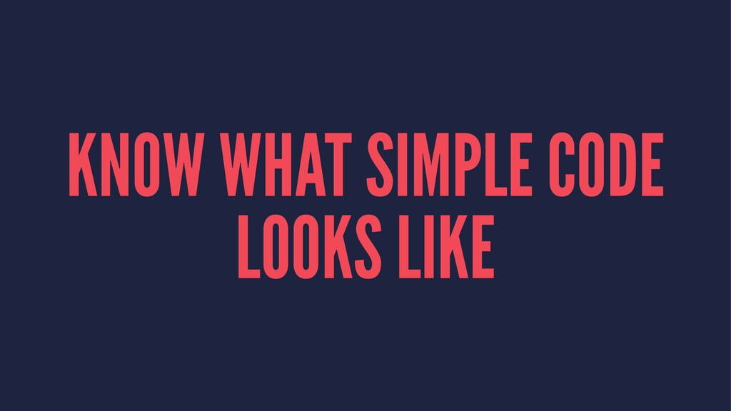 KNOW WHAT SIMPLE CODE LOOKS LIKE