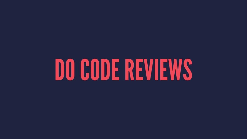 DO CODE REVIEWS