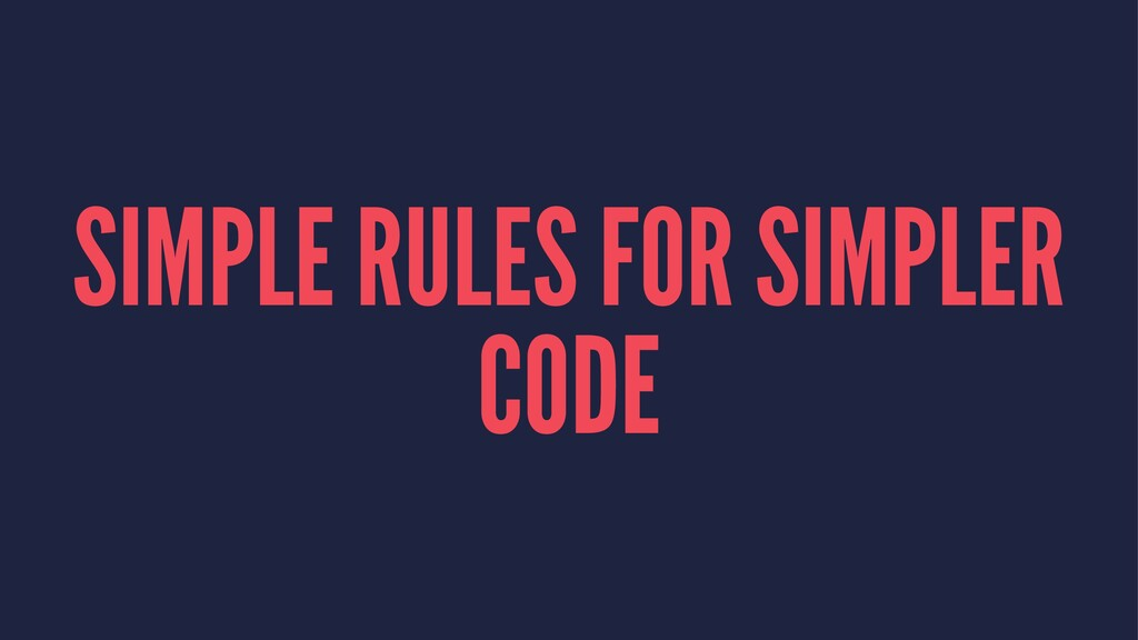 SIMPLE RULES FOR SIMPLER CODE