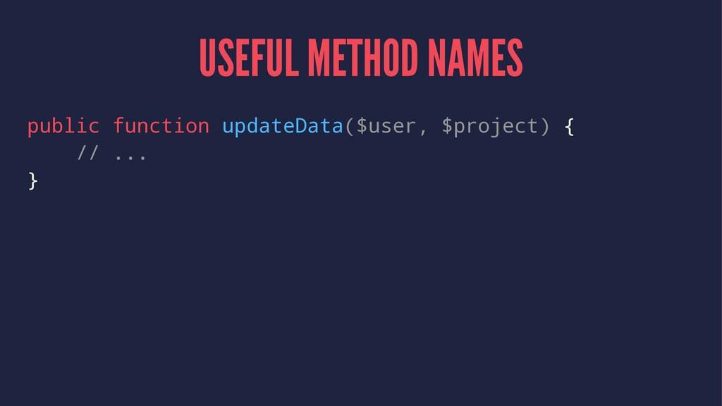 USEFUL METHOD NAMES public function updateData(...