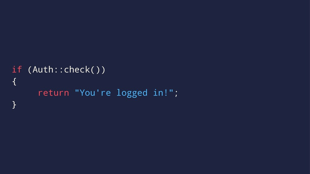 """if (Auth::check()) { return """"You're logged in!""""..."""