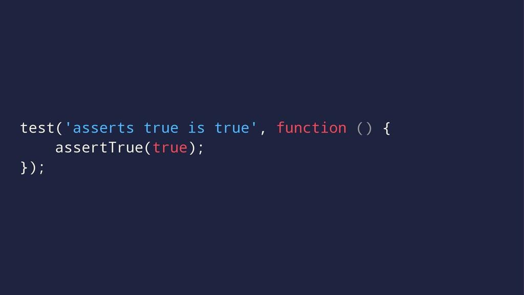 test('asserts true is true', function () { asse...