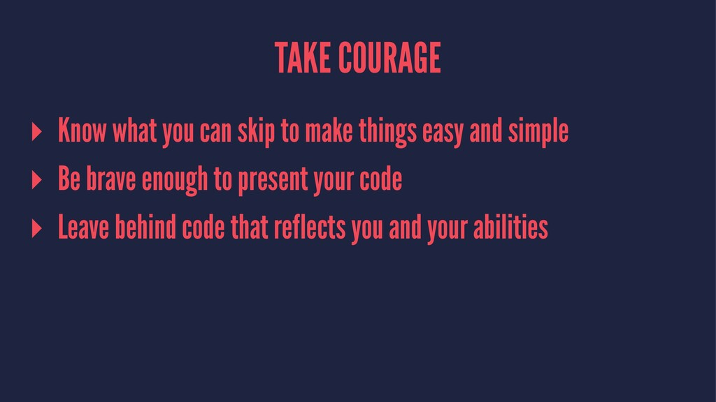TAKE COURAGE ▸ Know what you can skip to make t...