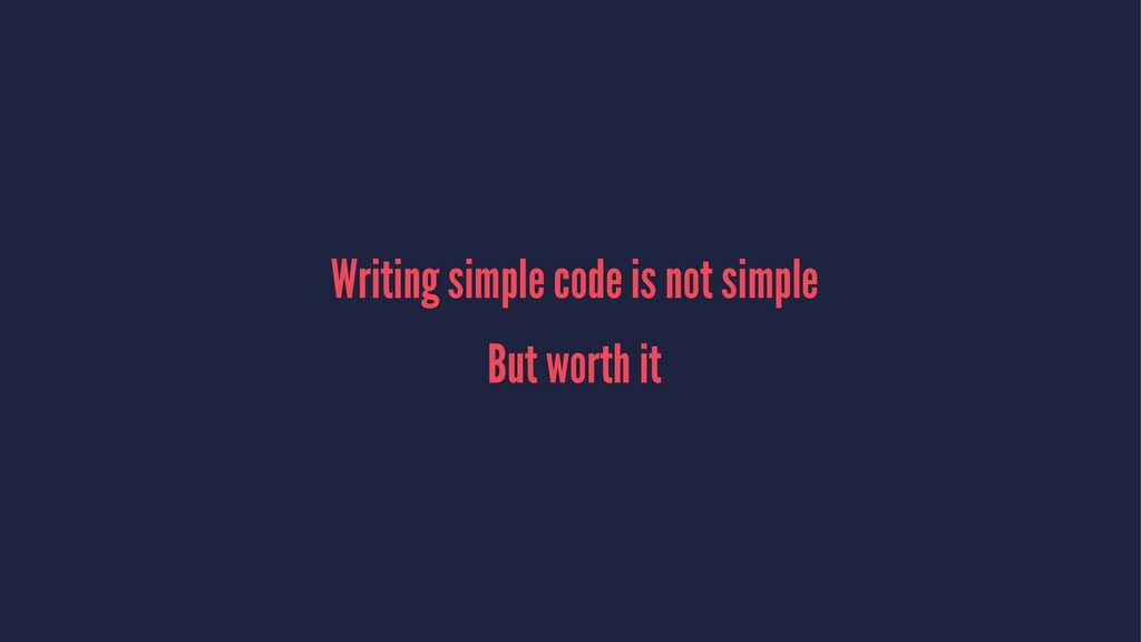 Writing simple code is not simple But worth it