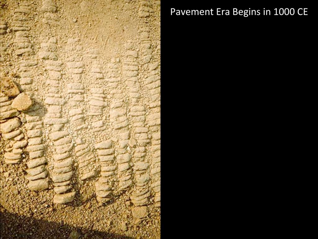 Pavement Era Begins in 1000 CE...