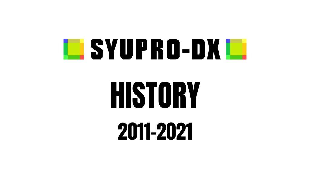 HISTORY 2011-2021