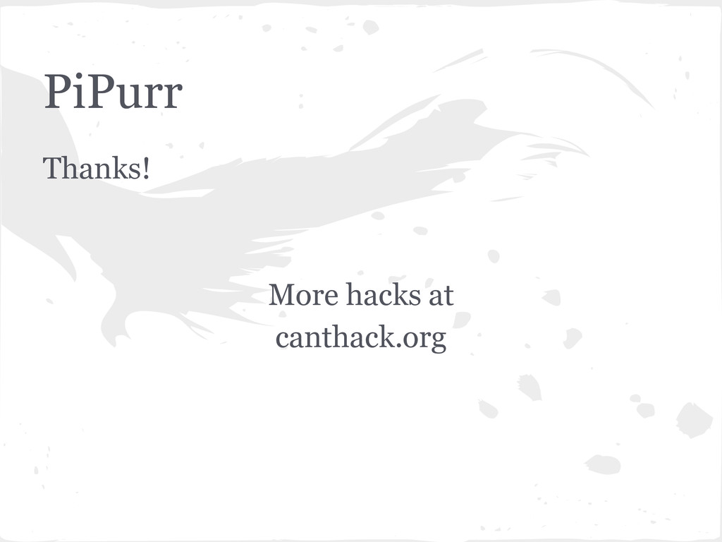 PiPurr Thanks! More hacks at canthack.org