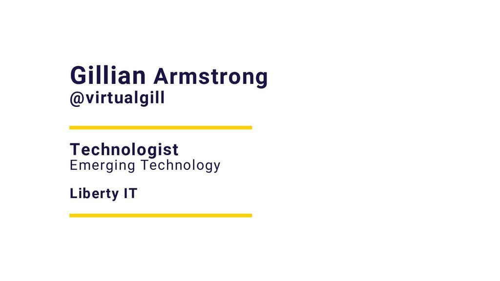 Gillian Armstrong @virtualgill Technologist Eme...