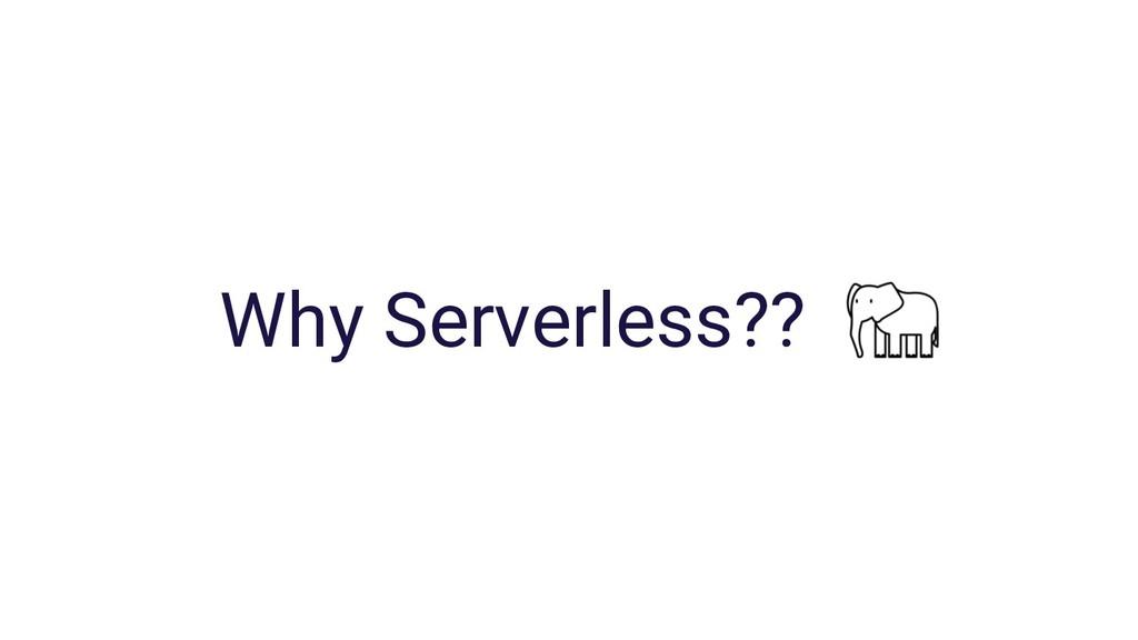 Why Serverless??