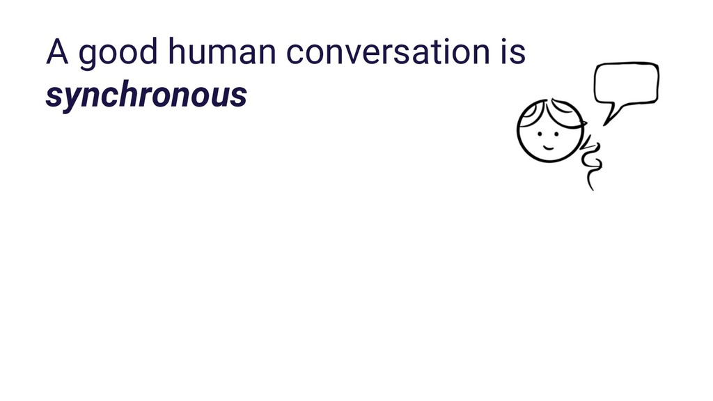 A good human conversation is synchronous