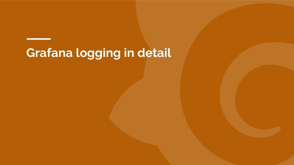 Grafana logging in detail
