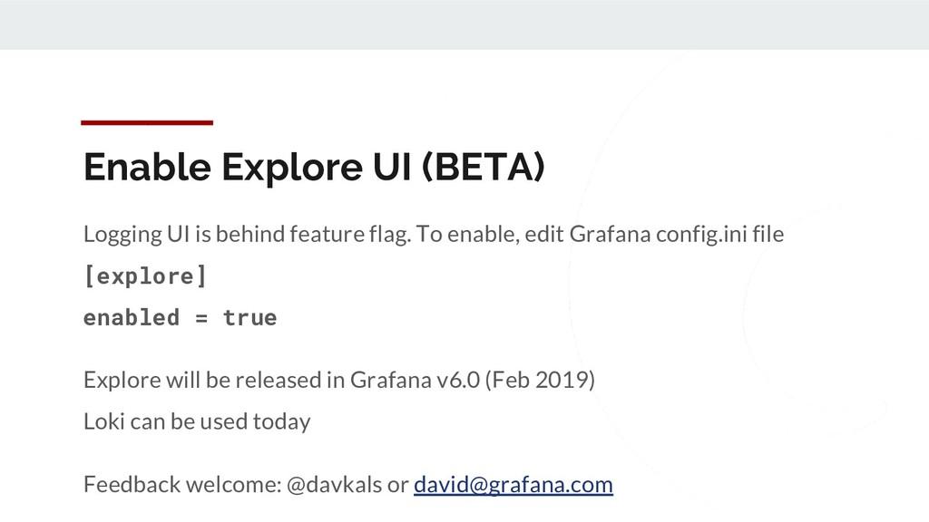 Enable Explore UI (BETA) Logging UI is behind f...