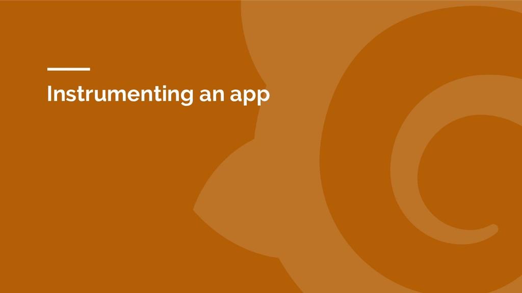 Instrumenting an app