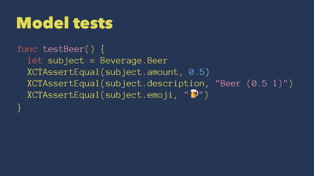 Model tests func testBeer() { let subject = Bev...