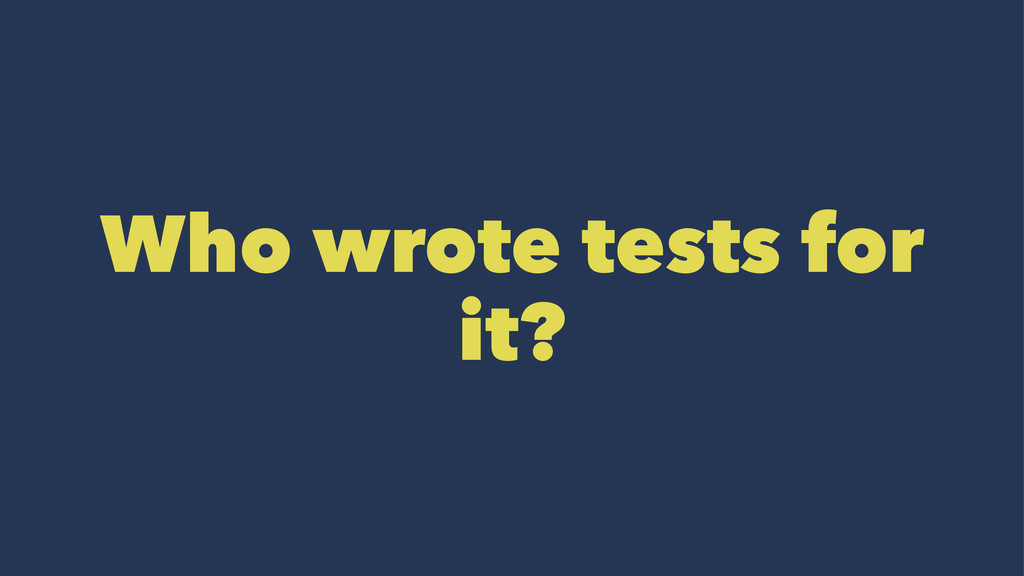 Who wrote tests for it?