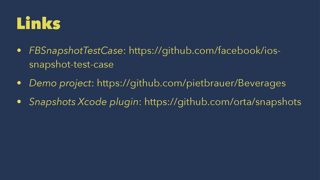 Links • FBSnapshotTestCase: https://github.com/...