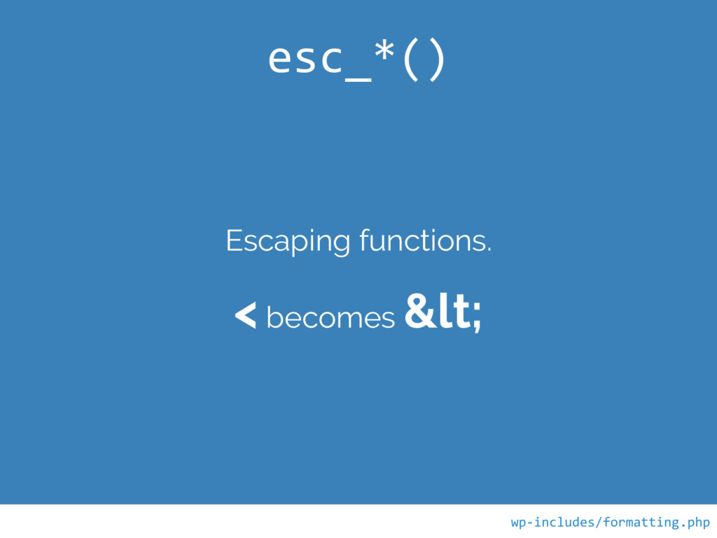 Escaping functions. < becomes &lt; esc_*() wp-i...