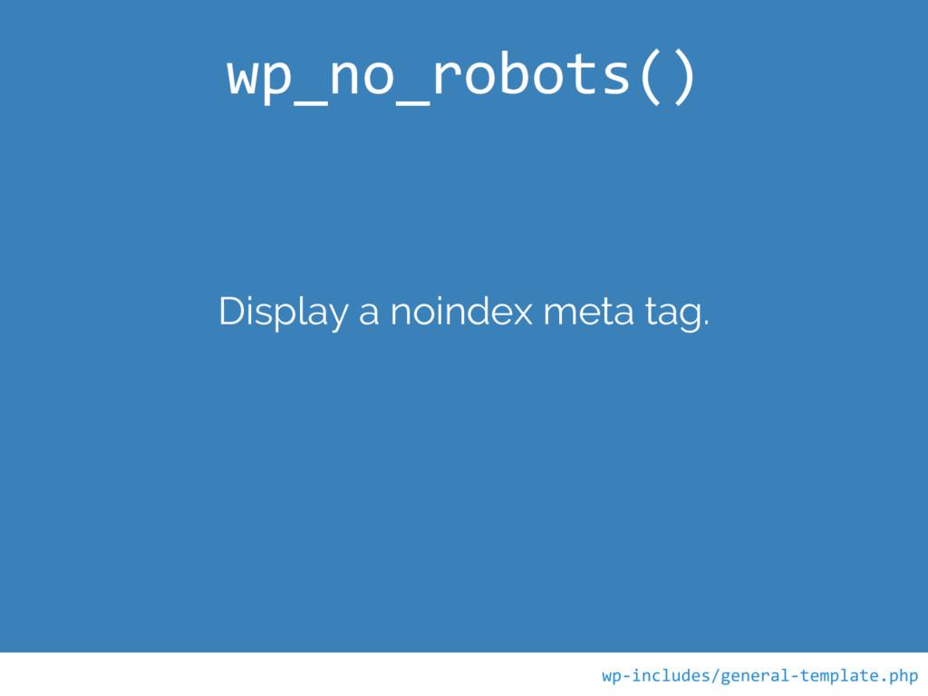 Display a noindex meta tag. wp_no_robots() wp-i...