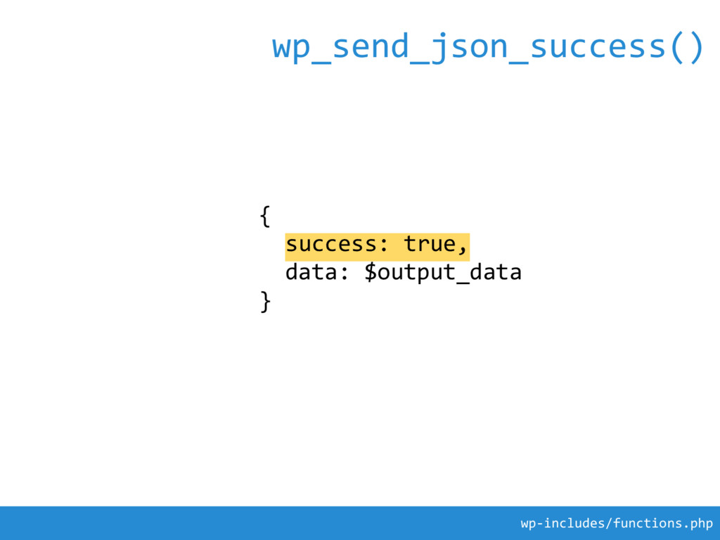 { success: true, data: $output_data } wp_send_j...
