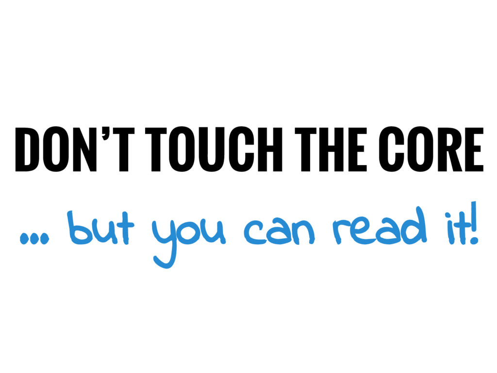 DON'T TOUCH THE CORE ... but you can read it!