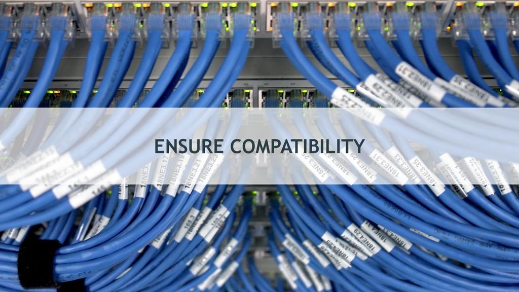 ENSURE COMPATIBILITY